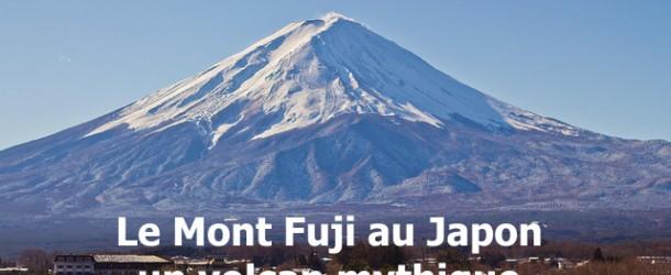 Le Mont Fuji au Japon : un volcan mythique