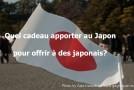 Quel cadeau apporter au Japon pour offrir à des japonais ?