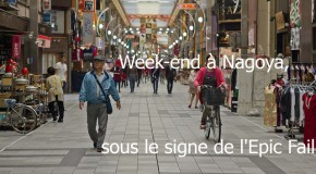 Week-end à Nagoya, sous le signe de l'Epic Fail