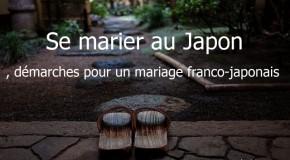 Se marier au Japon, démarches pour un mariage franco-japonais