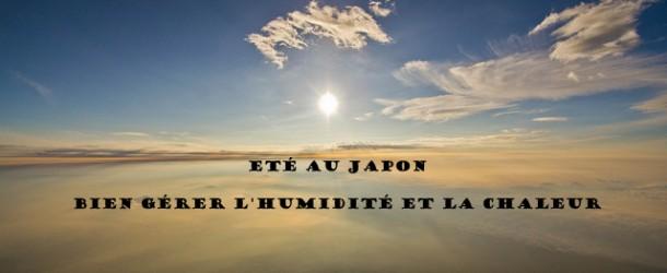 Eté au Japon : bien gérer l'humidité et la chaleur sur place
