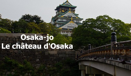 Osaka-jo : le château d'Osaka et symbole de la ville