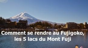 Comment se rendre au Fujigoko, la région des 5 lacs du Mont Fuji
