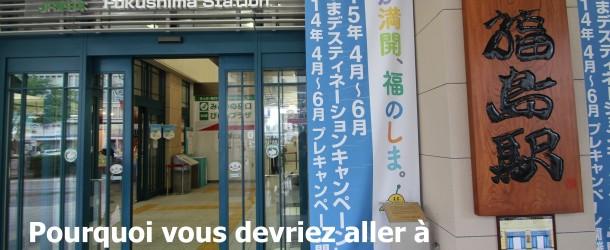 Les 10 raisons de visiter Fukushima