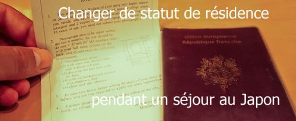 Changer de statut de résidence – de visa – pendant un séjour au Japon